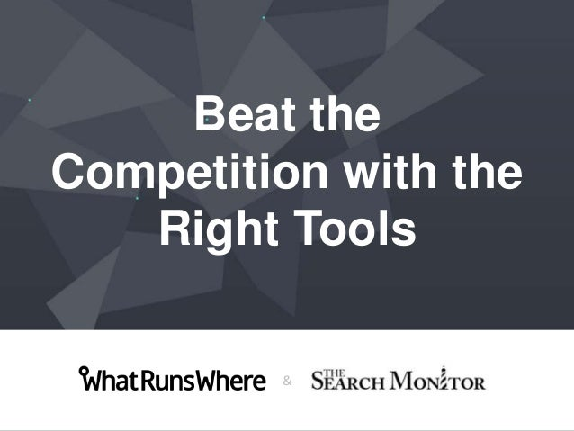 Beat the Competition with the Right Tools &