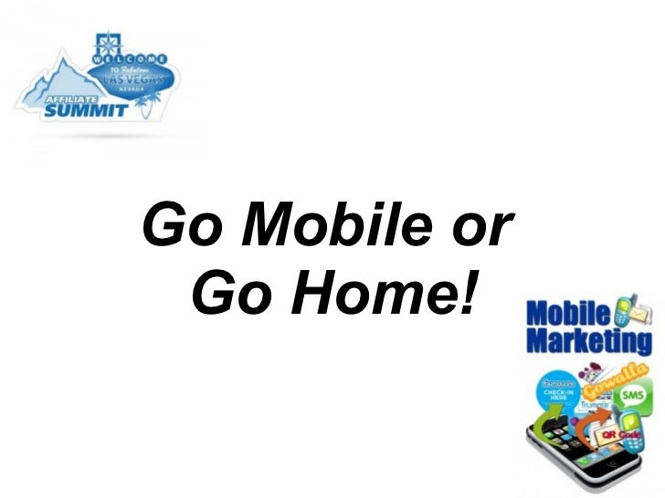 Go Mobile or  Go Home!