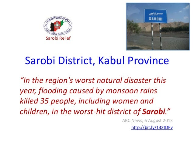 "Sarobi District, Kabul Province ""In the region's worst natural disaster this year, flooding caused by monsoon rains killed..."