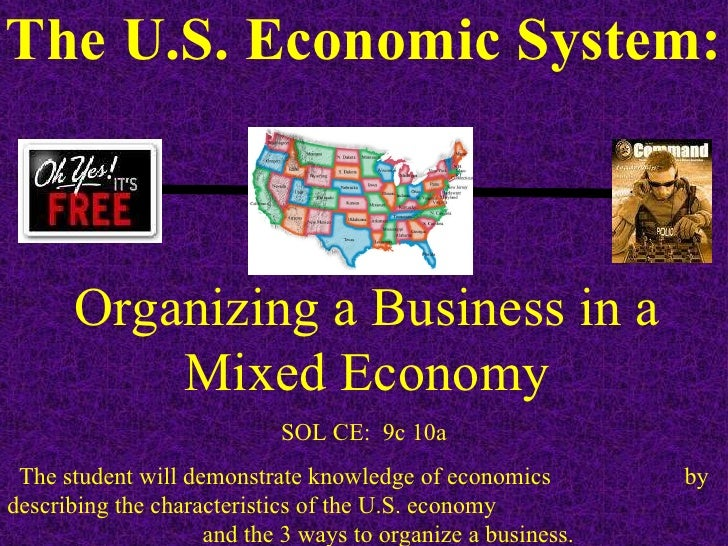 The U.S. Economic System: SOL CE:  9c 10a The student will demonstrate knowledge of economics  by describing the character...