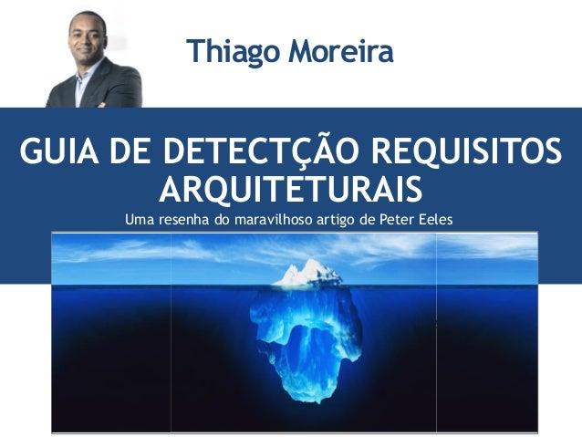 GUIA DE DETECTÇÃO REQUISITOS ARQUITETURAIS Insira uma imagem relacionada com seu tema Thiago Moreira Uma resenha do maravi...