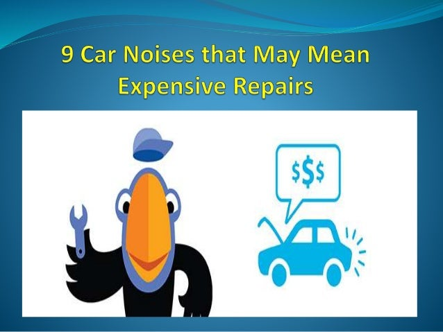 9 Car Noises that May Mean Expensive Repairs