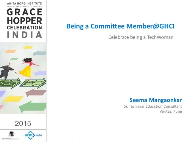 2015 2015 Celebrate being a TechWoman Being a Committee Member@GHCI Seema Mangaonkar Sr. Technical Education Consultant Ve...