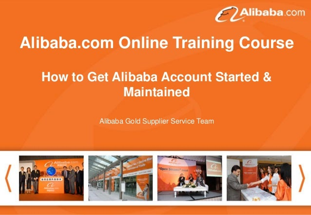 Alibaba.com Online Training Course How to Get Alibaba Account Started & Maintained Alibaba Gold Supplier Service Team