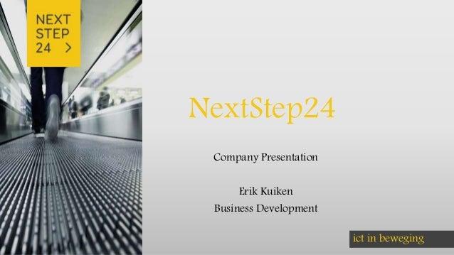 ict in beweging NextStep24 Company Presentation Erik Kuiken Business Development