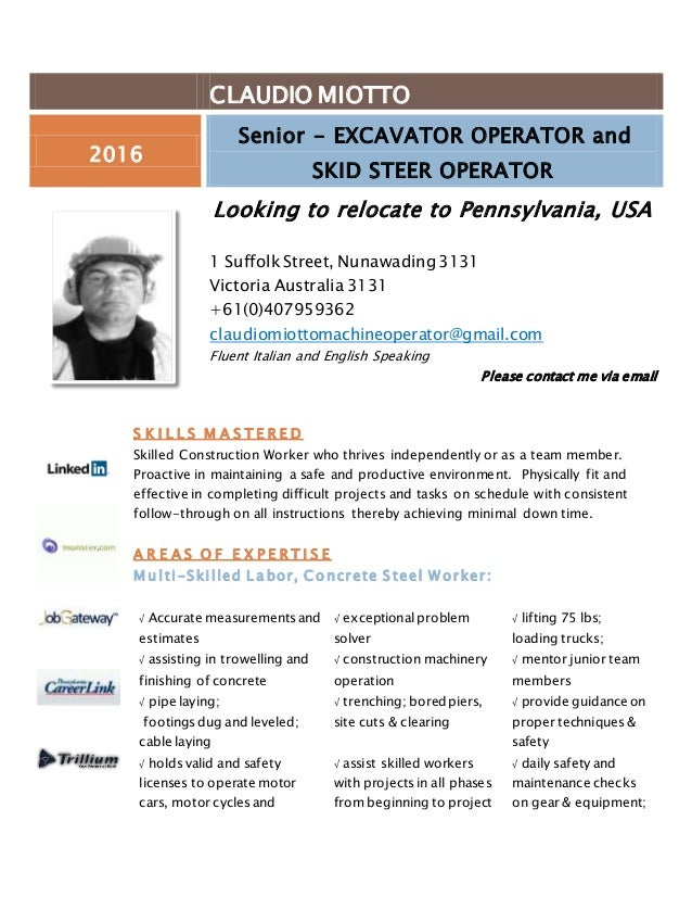 heavy equipment operator resume 2016 claudio miotto 2016 senior excavator operator and skid steer operator looking to relocate to pennsylvania