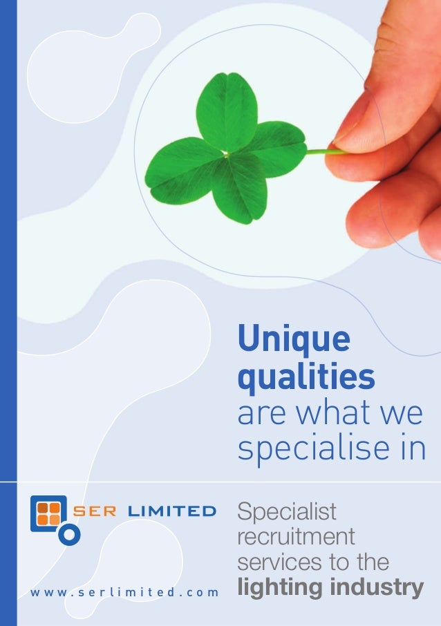 Specialist recruitment services to the lighting industryw w w . s e r l i m i t e d . c o m Unique qualities are what we s...