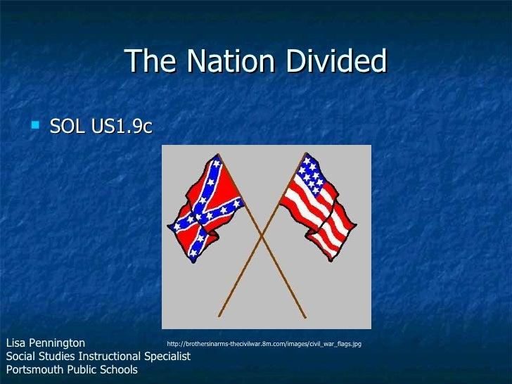 The Nation Divided <ul><li>SOL US1.9c </li></ul>http://brothersinarms-thecivilwar.8m.com/images/civil_war_flags.jpg Lisa P...
