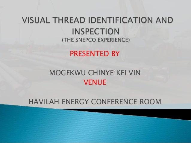 PRESENTED BY MOGEKWU CHINYE KELVIN VENUE HAVILAH ENERGY CONFERENCE ROOM