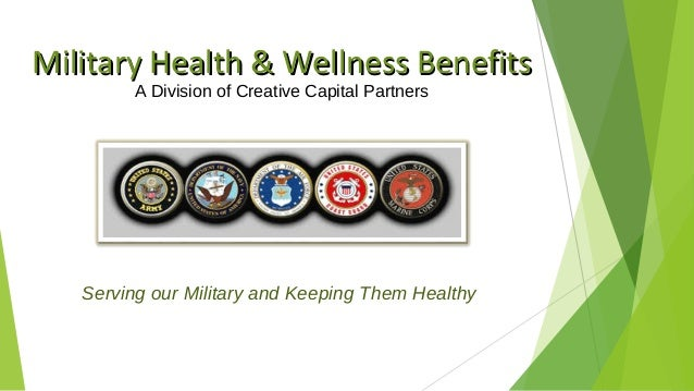 Military Health & Wellness BenefitsMilitary Health & Wellness Benefits A Division of Creative Capital Partners Serving our...