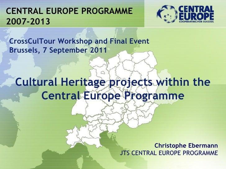 CENTRAL EUROPE PROGRAMME2007-2013CrossCulTour Workshop and Final EventBrussels, 7 September 2011 Cultural Heritage project...