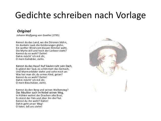 Gedichte schreiben nach Vorlage Original Johann Wolfgang von Goethe (1795) Kennst du das Land, wo die Zitronen blühn, Im d...