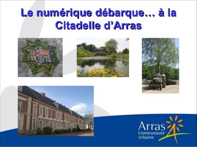 Le numérique débarque… à laLe numérique débarque… à la Citadelle d'ArrasCitadelle d'Arras
