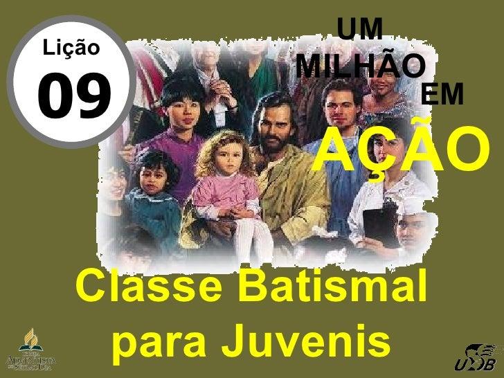 UM MILHÃO EM Classe Batismal para Juvenis AÇÃO Lição 09
