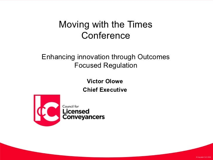 Moving with the Times Conference Enhancing innovation through Outcomes Focused Regulation Victor Olowe  Chief Executive