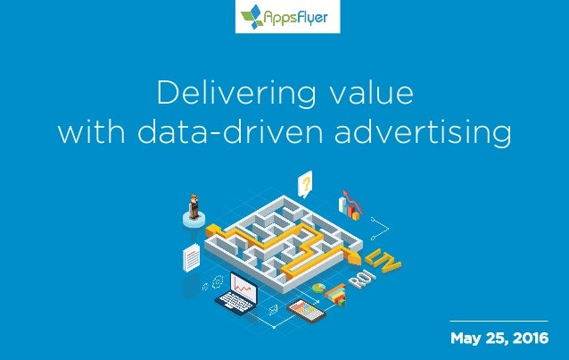 May 25, 2016 Delivering value with data-driven advertising