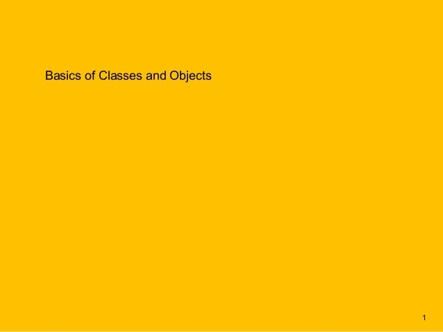 Basics of Classes and Objects                                1