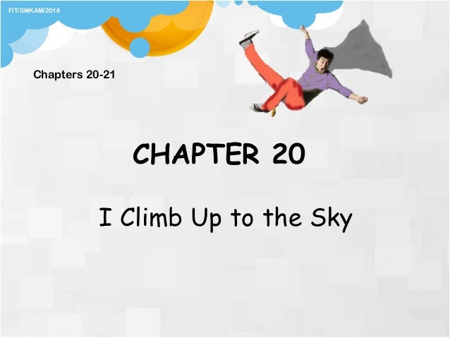 CHAPTER 20 I Climb Up to the Sky Chapters 20-21 FIT/SMKAM/2016