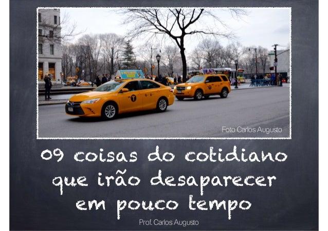 09 coisas do cotidiano que irão desaparecer em pouco tempo Foto Carlos Augusto Prof. Carlos Augusto
