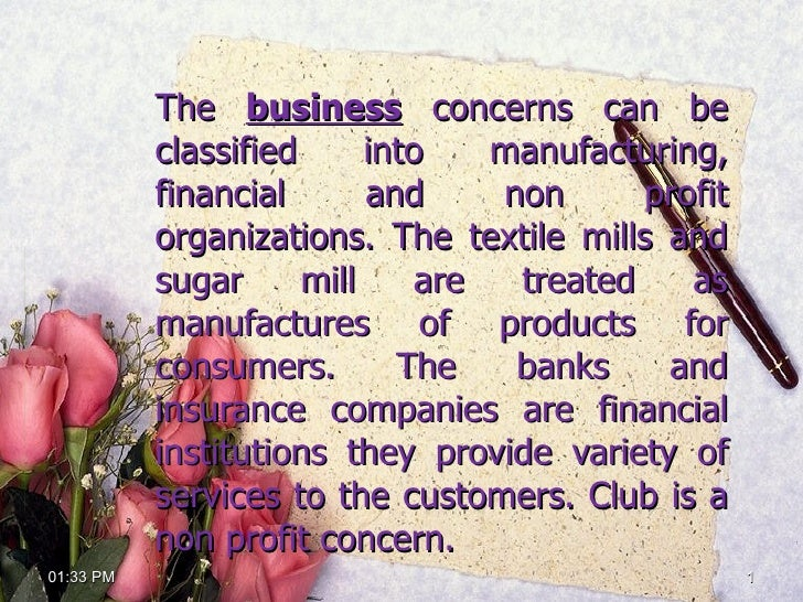 The  business  concerns can be classified into manufacturing, financial and non profit organizations. The textile mills an...