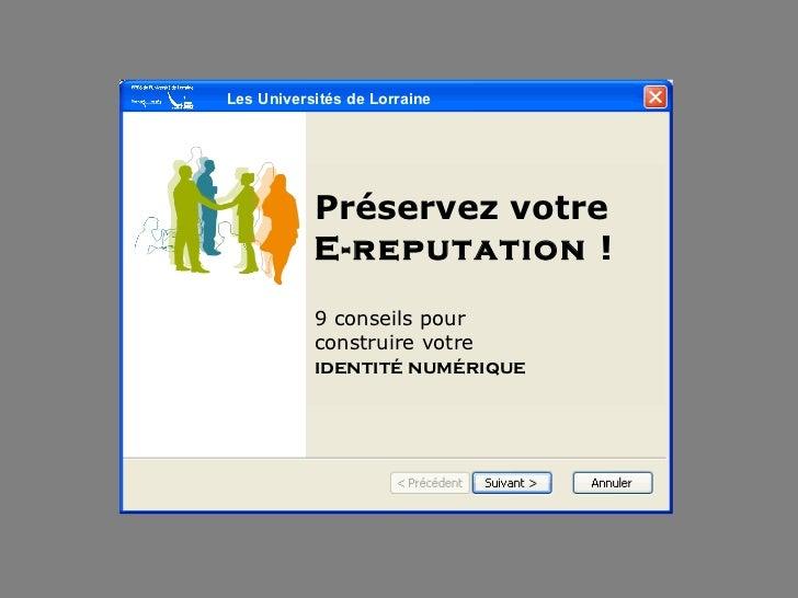 Préservez votre  E-reputation  ! 9 conseils pour  construire votre  identité numérique Les Universités de Lorraine