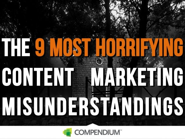 The 9 most horrifying content marketing misunderstandings