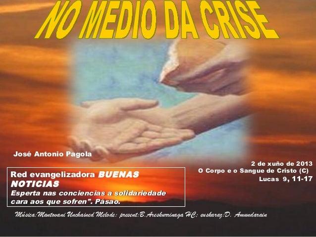 2 de xuño de 2013O Corpo e o Sangue de Cristo (C)Lucas 9, 11-17Red evangelizadora BUENASNOTICIASEsperta nas conciencias a ...
