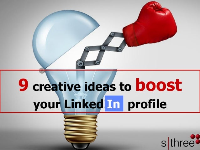 9 Creative Ideas To Boost Your Linkedin Profile