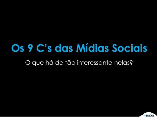 Os 9 C's das Mídias Sociais O que há de tão interessante nelas?