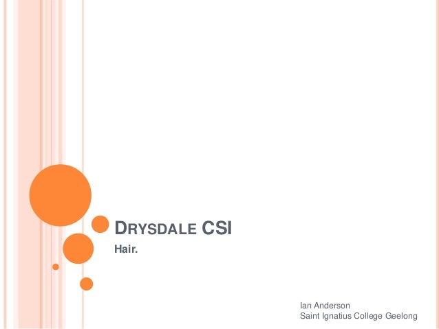 DRYSDALE CSI Hair. Ian Anderson Saint Ignatius College Geelong