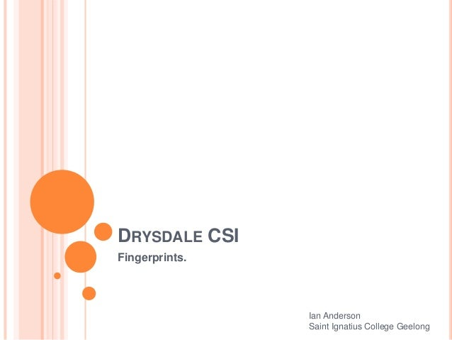 DRYSDALE CSI Fingerprints. Ian Anderson Saint Ignatius College Geelong