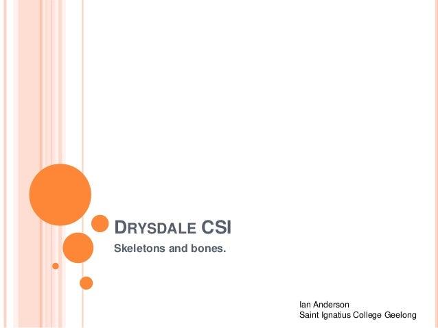 DRYSDALE CSI Skeletons and bones.  Ian Anderson Saint Ignatius College Geelong