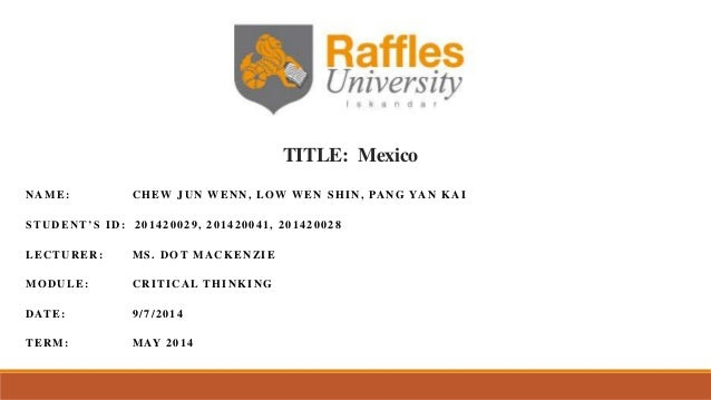 TITLE: Mexico NAME: CHEW JUN WENN, LOW WEN SHIN, PANG YAN KAI STUDENT'S ID: 201420029, 201420041, 201420028 LECTURER: MS. ...