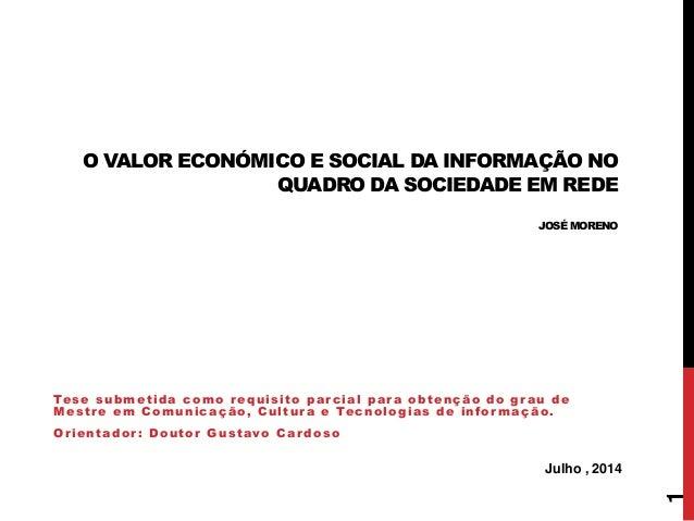 O VALOR ECONÓMICO E SOCIAL DA INFORMAÇÃO NO QUADRO DA SOCIEDADE EM REDE JOSÉ MORENO 1 Tese submetida como requisito parcia...