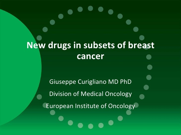 New drugs in subsets of breast cancer Giuseppe Curigliano MD PhD Division of Medical Oncology European Institute of Oncology