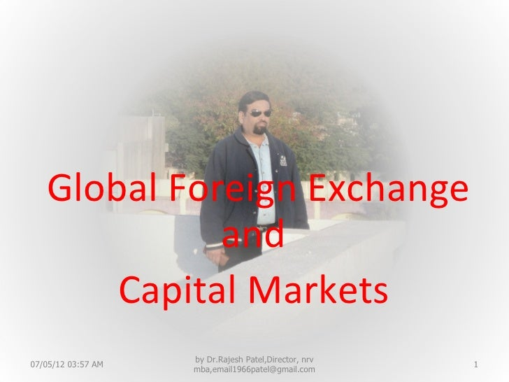 Global Foreign Exchange             and       Capital Markets                    by Dr.Rajesh Patel,Director, nrv07/05/12 ...