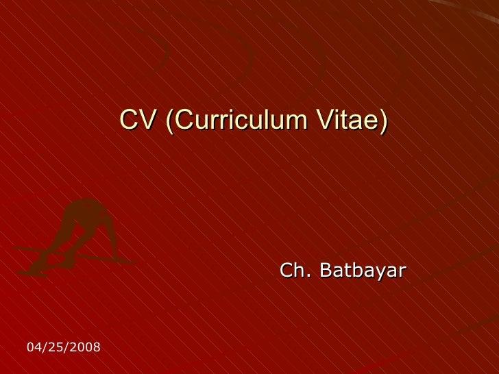 CV (Curriculum Vitae) Ch. Batbayar  04/25/2008