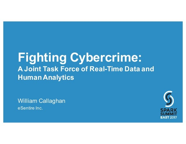Fighting Cybercrime: A Joint Task Force of Real-Time Data and Human Analytics William Callaghan eSentire Inc.