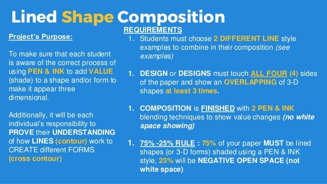 Lined Shape Composition REQUIREMENTS 1. Students must choose 2 DIFFERENT LINE style examples to combine in their compositi...