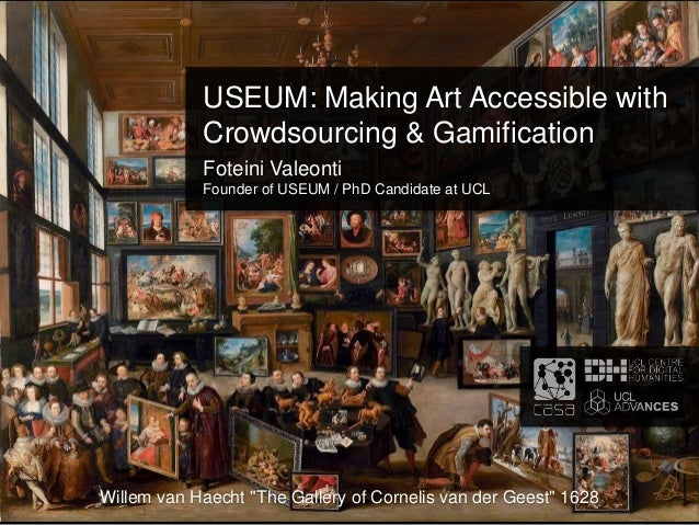 USEUM: Making Art Accessible with Crowdsourcing & Gamification Foteini Valeonti Founder of USEUM / PhD Candidate at UCL Wi...