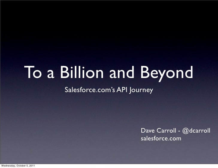 To a Billion and Beyond                             Salesforce.com's API Journey                                          ...