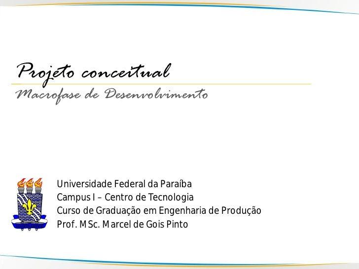 Projeto conceitual Macrofase de Desenvolvimento          Universidade Federal da Paraíba       Campus I – Centro de Tecnol...