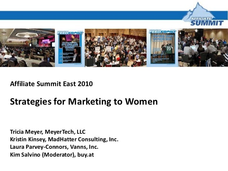 Affiliate Summit East 2010<br />Strategies for Marketing to Women <br />Tricia Meyer, MeyerTech, LLC<br />Kristin Kinsey, ...