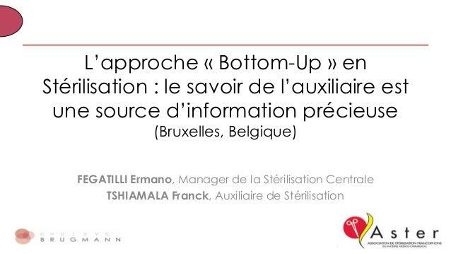 L'approche « Bottom-Up » en Stérilisation : le savoir de l'auxiliaire est une source d'information précieuse (Bruxelles, B...