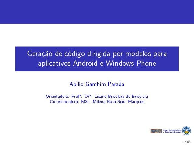 Gera¸c˜ao de c´odigo dirigida por modelos para aplicativos Android e Windows Phone Abilio Gambim Parada Orientadora: Profa...