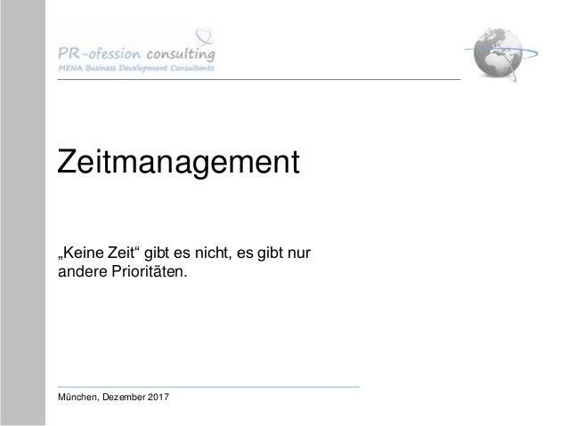 """Zeitmanagement """"Keine Zeit"""" gibt es nicht, es gibt nur andere Prioritäten. München, Dezember 2017"""