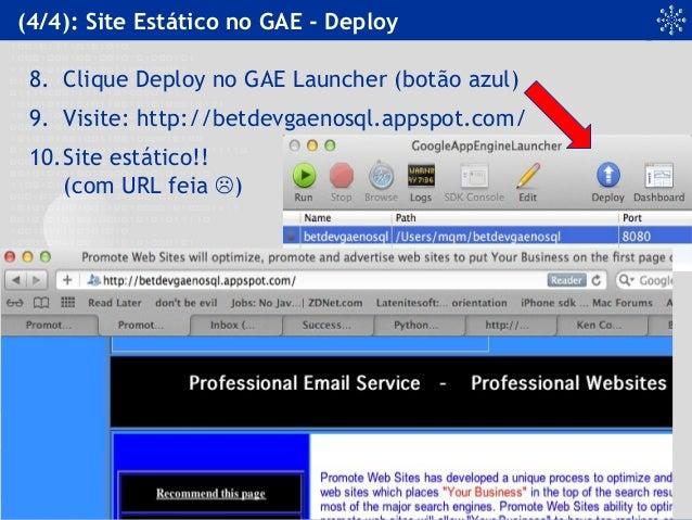 (4/4): Site Estático no GAE - Deploy 8. Clique Deploy no GAE Launcher (botão azul) 9. Visite: http://betdevgaenosql.appspo...