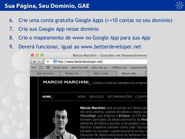 Sua Página, Seu Domínio, GAE 6. Crie uma conta gratuita Google Apps (<=10 contas no seu domínio) 7. Cria sua Google App ne...