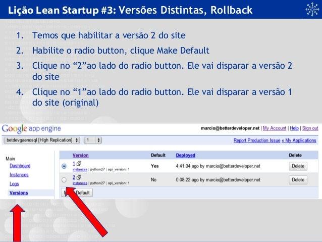 Lição Lean Startup #3: Versões Distintas, Rollback 1. Temos que habilitar a versão 2 do site 2. Habilite o radio button, c...