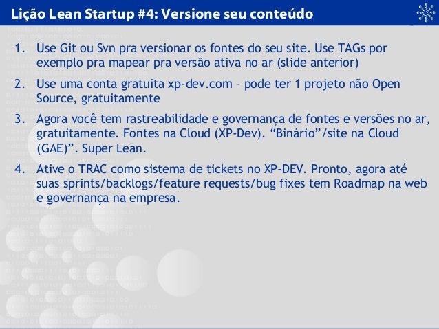 Lição Lean Startup #4: Versione seu conteúdo 1. Use Git ou Svn pra versionar os fontes do seu site. Use TAGs por exemplo p...